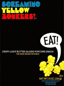 Screaming Yellow Zonkers, tweak popcorn, and a new industry is born.