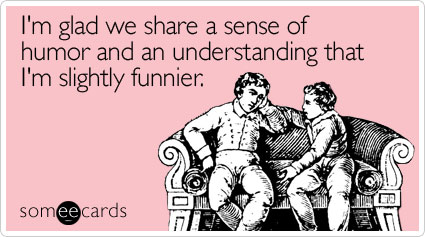 Someecards - I'm funnier.