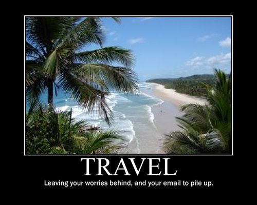 Motivational Poster - Travel - Leaving your worry behind, and your email to pile up.